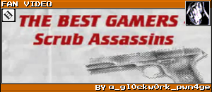 THE BEST GAMERS - SCRUB ASSASSINS by a_gl0ckw0rk_pwn4ge