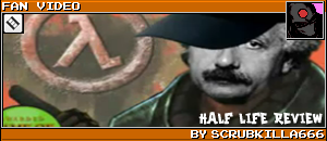 HALF LIFE REVIEW by SCRUBKILLA666