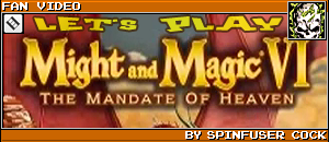 LET'S PLAY MIGHT AND MAGIC VI by SPINFUSER COCK