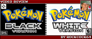 POKEMON BLACK & WHITE REVIEW BY ROCKCOCK64