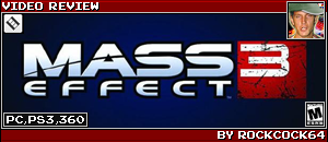 MASS EFFECT 3 REVIEW by ROCKCOCK64