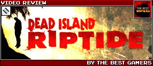 DEAD ISLAND: RIPTIDE by THE BEST GAMERS