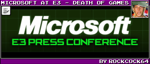 MICROSOFT AT E3 - DEATH OF GAMES BY ROCKCOCK64