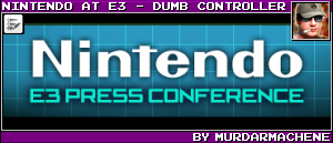 NINTENDO AT E3 - DUMB CONTROLLER BY MURDARMACHENE
