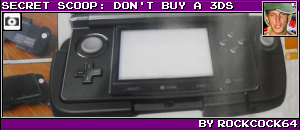SECRET SCOOP: DON'T BUY A 3DS BY ROCKCOCK64