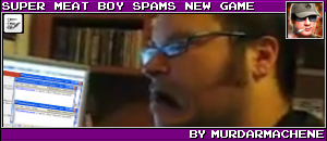 SUPER MEAT BOY SPAMS NEW GAME BY MURDARMACHENE