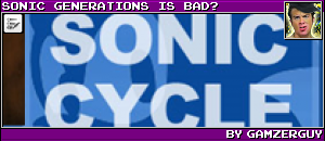 SONIC GENERATIONS IS BAD? BY GAMZERGUY