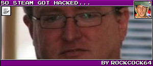 SO STEAM GOT HACKED... BY ROCKCOCK64