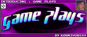 INTRODUCING : GAME PLAYS BY KARNIVORE89