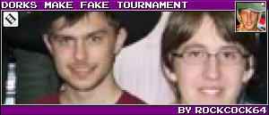 DORKS MAKE FAKE TOURNAMENT BY ROCKCOCK64